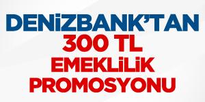 Denizbank'tan 300 TL Emeklilik Promosyonu