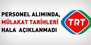TRT, personel alımı mülakat tarihlerini hala açıklamadı